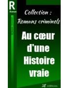 Collection : Romans criminels. Au coeur d'une histoire vraie.