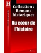Collection Romans historiques : au coeur de l'Histoire