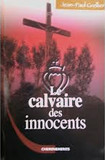 Le calvaire des innocents - éditions Cheminements